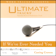 Ultimate Tracks - If We've Ever Needed You - As Made Popular By Casting Crowns [Performance Track]  [Music Download] -              By: Casting Crowns