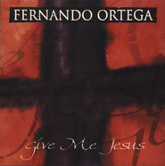 Give Me Jesus, Compact Disc [CD]  -     By: Fernando Ortega