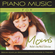 Piano Music for Moms: Mother's Day Music Collection   -              By: Beegie Adair, Jim Brickman, Stan Whitmire