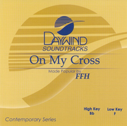 On My Cross, Accompaniment CD   -     By: FFH