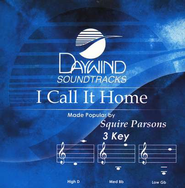 I Call It Home, Accompaniment CD   -     By: Squire Parsons