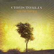 See the Morning CD  -     By: Chris Tomlin