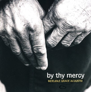 By Thy Mercy: Indelible Grace Acoustic CD   -