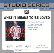 What It Means To Be Loved - Original Key with BGVs  [Music Download] -     By: Mark Schultz