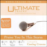 Praise You In This Storm - Medium key performance track w/ background vocals  [Music Download] -     By: Casting Crowns