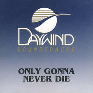 Only Gonna Never Die, Accompaniment CD   -              By: Ricky Atkinson, Compassion