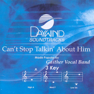 Can't Stop Talkin' About Him, Accompaniment CD   -     By: Gaither Vocal Band