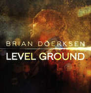 Level Ground   -     By: Brian Doerksen
