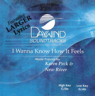 I Wanna Know How It Feels, Accompaniment CD   -              By: Karen Peck & New River