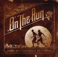 On The Run                  -              By: Children 18:3
