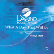 What A Day That Will Be, Accompaniment CD   -     By: The Kingsmen