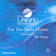 I'm Too Near Home, Accompaniment CD   -     By: The Perrys