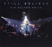 Still Believe   -              By: Kim Walker-Smith