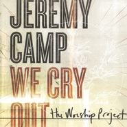 We Cry Out: The Worship Project CD   -     By: Jeremy Camp