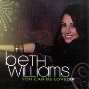 You Can Be Loved EP CD   -     By: Beth Williams
