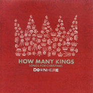 How Many Kings: Songs For Christmas CD   -     By: Downhere