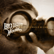 What Life Would Be Like CD  -     By: Big Daddy Weave