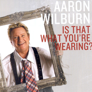 Is That What You're Wearing? CD   -              By: Aaron Wilburn