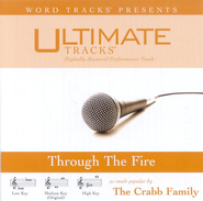 Through The Fire - Medium key performance track w/o background vocals  [Music Download] -     By: The Crabb Family