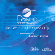 Just Wait 'Til He Stands Up, Accompaniment CD   -     By: Greater Vision