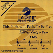 This Is How It Feels To Be Free, Accompaniment CD   -     By: Phillips Craig & Dean