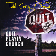 Quit Playin' Church CD  -              By: Todd Curry, Focus