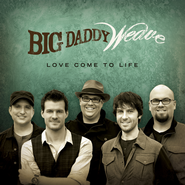 Love Come to Life, CD   -              By: Big Daddy Weave