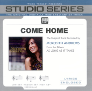 Come Home - Medium Key Performance Track w/o Background Vocals  [Music Download] -     By: Meredith Andrews