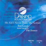 He Ain't Never Done Me Nothin' But Good, Accompaniment CD   -     By: Isaacs