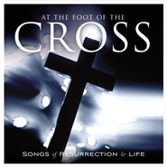 At The Foot Of The Cross: Songs of Resurrection & Life CD   -     By: Various Artists