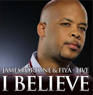 I Believe CD   -              By: James Fortune, Fiya
