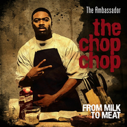 The Chop Chop: From Milk to Meat CD   -              By: The Ambassador