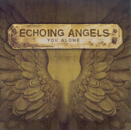 You Alone CD   -     By: Echoing Angels