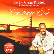 Crossover Too CD/DVD   -     By: Pastor Gregg Patrick, The Bridge Choir