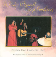 Neither Do I Condemn Thee CD  -     By: Wendy Bagwell, The Sunliters