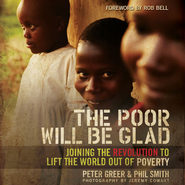 The Poor Will Be Glad: Joining the Revolution to Lift the World Out of Poverty - Unabridged Audiobook  [Download] -     By: Peter Greer, Phil Smith