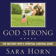 God Strong: Exploring Spiritual Truths Every Military Wife Needs to Know - Unabridged Audiobook  [Download] -     By: Sara Horn