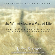The Will of God as a Way of Life: How to Make Every Decision with Peace and Confidence Audiobook  [Download] -     By: Jerry Sittser