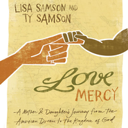 Love Mercy: A Mother and Daughter's Journey from the American Dream to the Kingdom of God Audiobook  [Download] -     By: Lisa Samson, Ty Samson