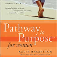 Pathway to Purpose for Women: Connecting Your To-Do List, Your Passions, and God's Purposes for Your Life - Unabridged Audiobook  [Download] -     By: Katie Brazelton
