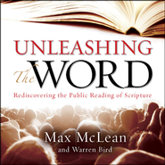 Unleashing the Word: Rediscovering the Public Reading of Scripture Audiobook  [Download] -     By: Max McLean, Warren Bird
