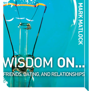 Wisdom On Friends, Dating, & Relationships Audiobook  [Download] -     By: Mark Matlock