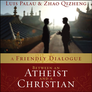 A Friendly Dialogue Between an Atheist and a Christian Audiobook  [Download] -     By: Luis Palau, Zhao Qizheng