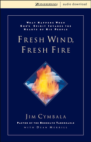 Fresh Wind, Fresh Fire: What Happens When God's Spirit Invades the Heart of His People - Abridged Audiobook  [Download] -     By: Jim Cymbala