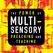 The Power of Multisensory Preaching and Teaching: Increase Attention, Comprehension, and Retention Audiobook  [Download] -