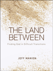 The Land Between: Finding God in Difficult Transitions - Unabridged Audiobook  [Download] -     By: Jeff Manion
