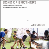 Bond of Brothers: Connecting with Other Men Beyond Work, Weather& Sports Audiobook  [Download] -     Narrated By: J.C. Howe     By: Wes Yoder