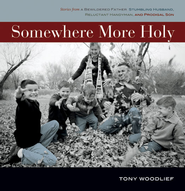 Somewhere More Holy: Stories from a Bewildered Father, Stumbling Husband, Reluctant Handyman, and Prodigal Son Audiobook  [Download] -     By: Tony Woodlief