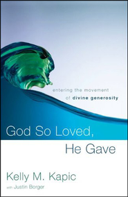 God So Loved, He Gave: Entering the Movement of Divine Generosity - Unabridged Audiobook  [Download] -     By: Kelly M. Kapic, Justin L. Borger