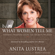 What Women Tell Me: Finding Freedom from the Secrets We Keep - Unabridged Audiobook  [Download] -     By: Anita Lustrea